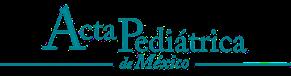 Acta Pediátrica de México ISSN:0186-2391 e-ISSN:2395-8235